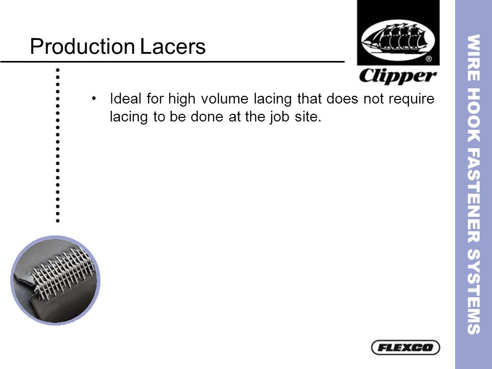 Production Lacers Ideal for high volume lacing that does not require lacing to be done at the job site.