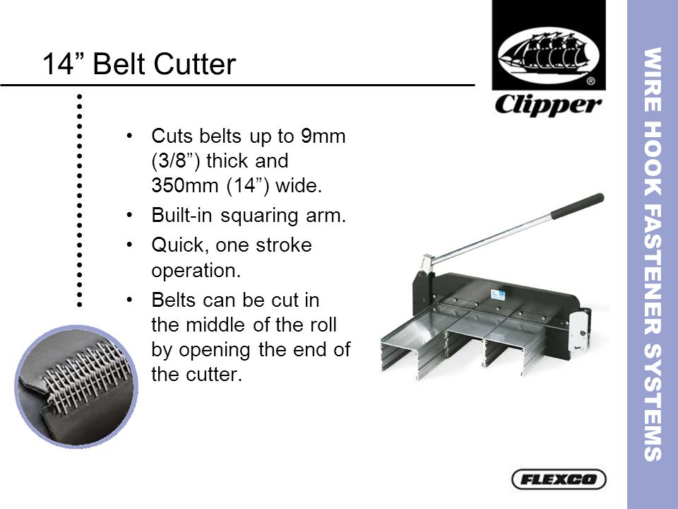 14 Belt CutterCuts belts up to 9mm (3/8 ) thick and 350mm (14 ) wide. Built-in squaring arm. Quick, one stroke operation.
