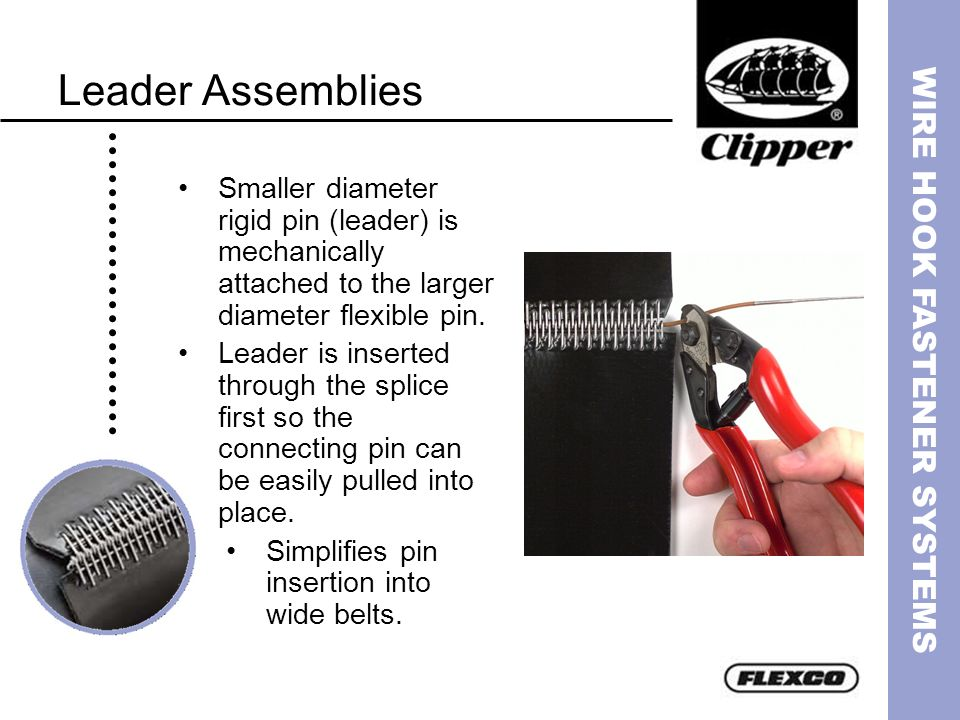 Leader Assemblies Smaller diameter rigid pin (leader) is mechanically attached to the larger diameter flexible pin.
