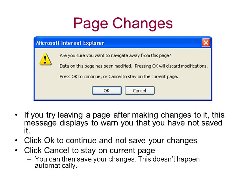 Page Changes If you try leaving a page after making changes to it, this message displays to warn you that you have not saved it.