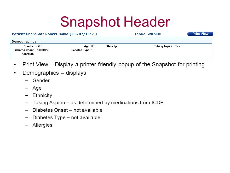 Snapshot Header Print View – Display a printer-friendly popup of the Snapshot for printing. Demographics – displays.