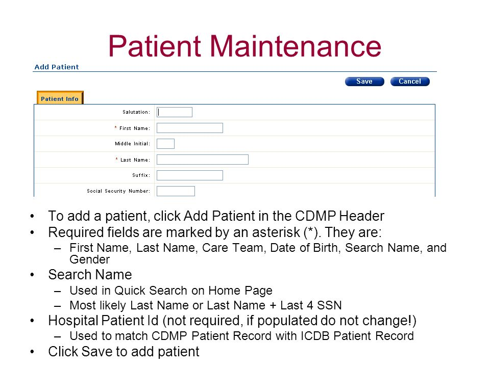 Patient Maintenance To add a patient, click Add Patient in the CDMP Header. Required fields are marked by an asterisk (*). They are: