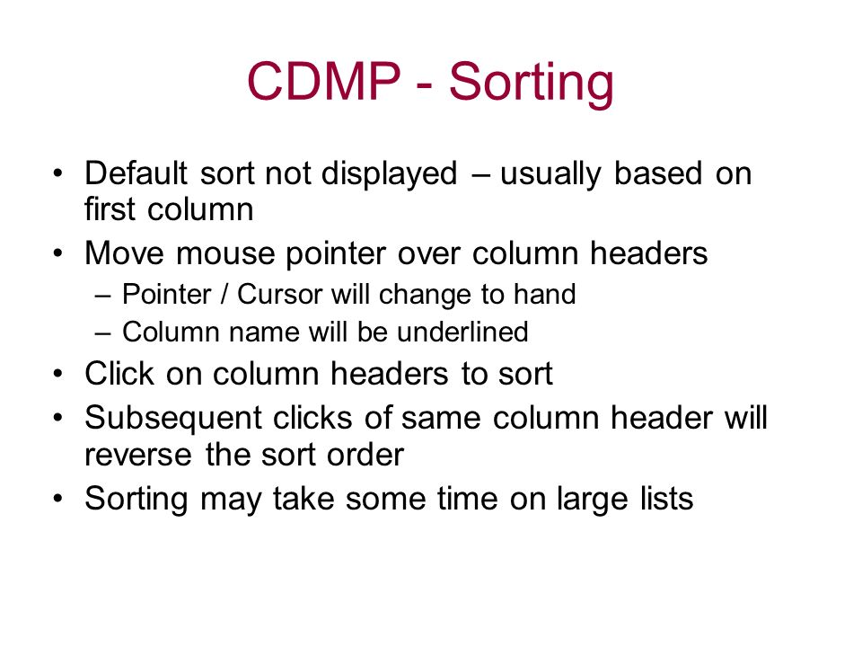CDMP - Sorting Default sort not displayed – usually based on first column. Move mouse pointer over column headers.