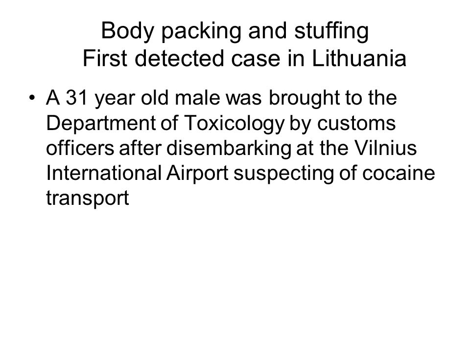 Body packing and stuffing First detected case in Lithuania