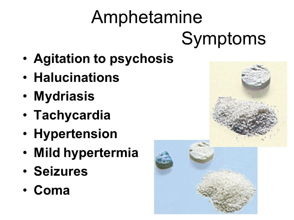 Amphetamine Symptoms Agitation to psychosis Halucinations Mydriasis