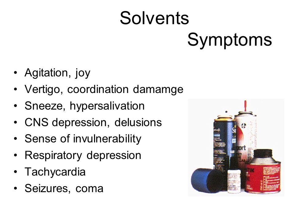 Solvents Symptoms Agitation, joy Vertigo, coordination damamge