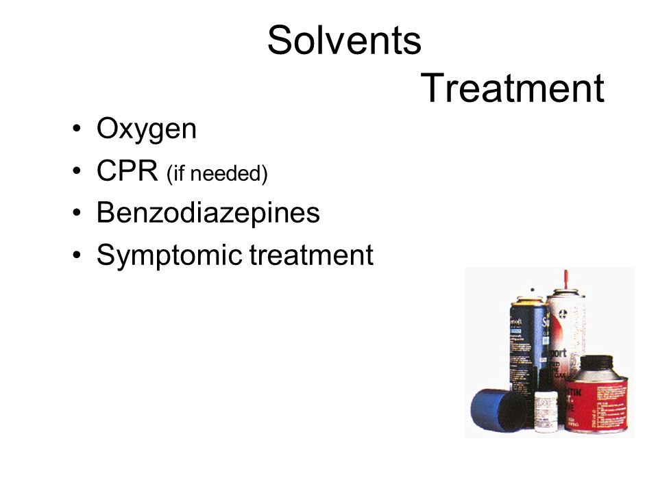 Solvents Treatment Oxygen CPR (if needed) Benzodiazepines