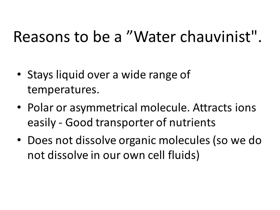 Reasons to be a Water chauvinist .
