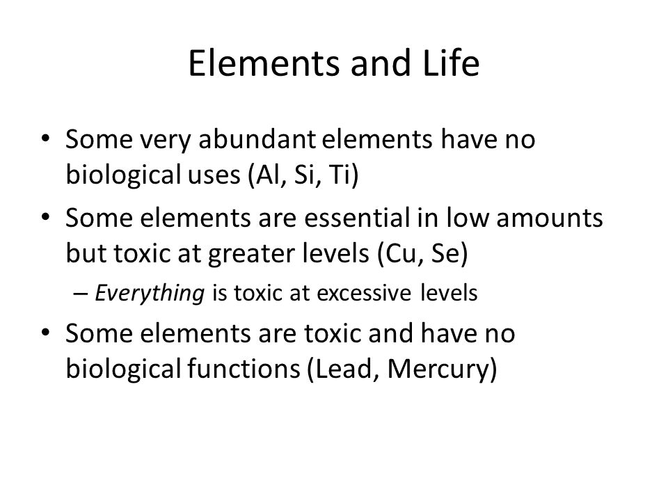 Elements and Life Some very abundant elements have no biological uses (Al, Si, Ti)
