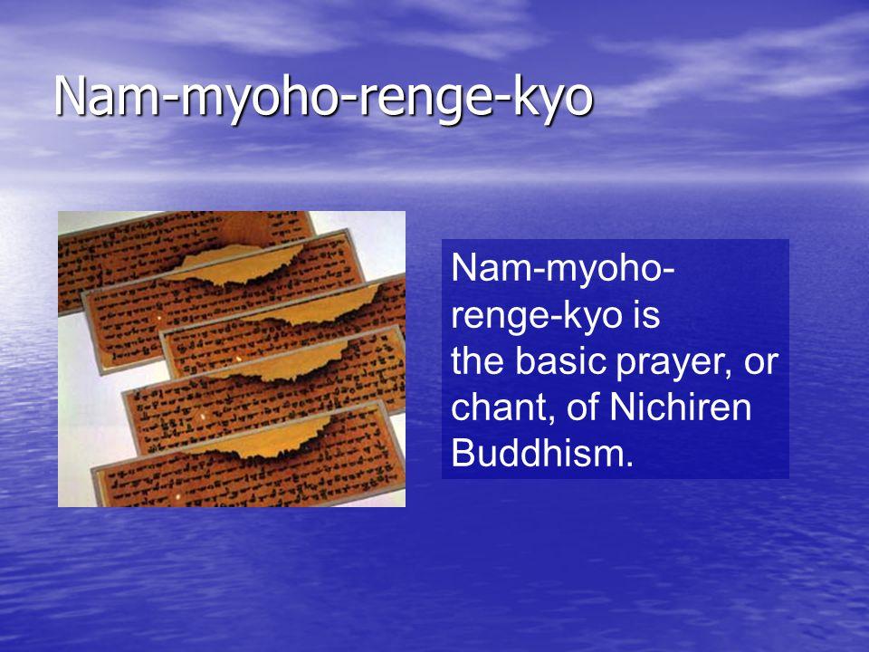 Nam-myoho-renge-kyo Nam-myoho-renge-kyo is