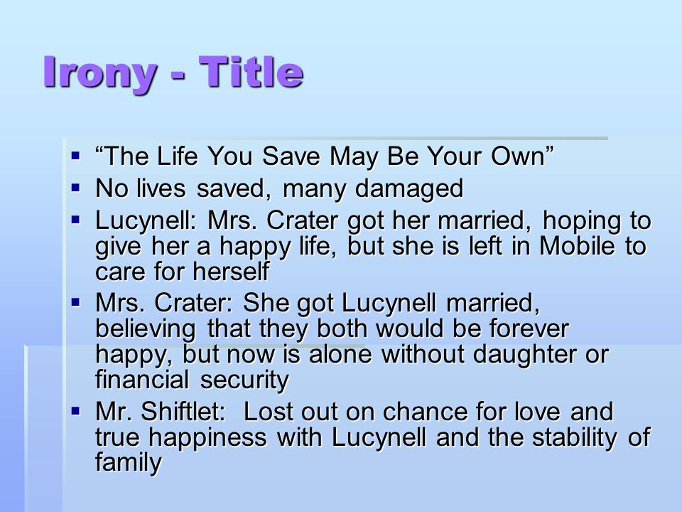 Irony - Title The Life You Save May Be Your Own