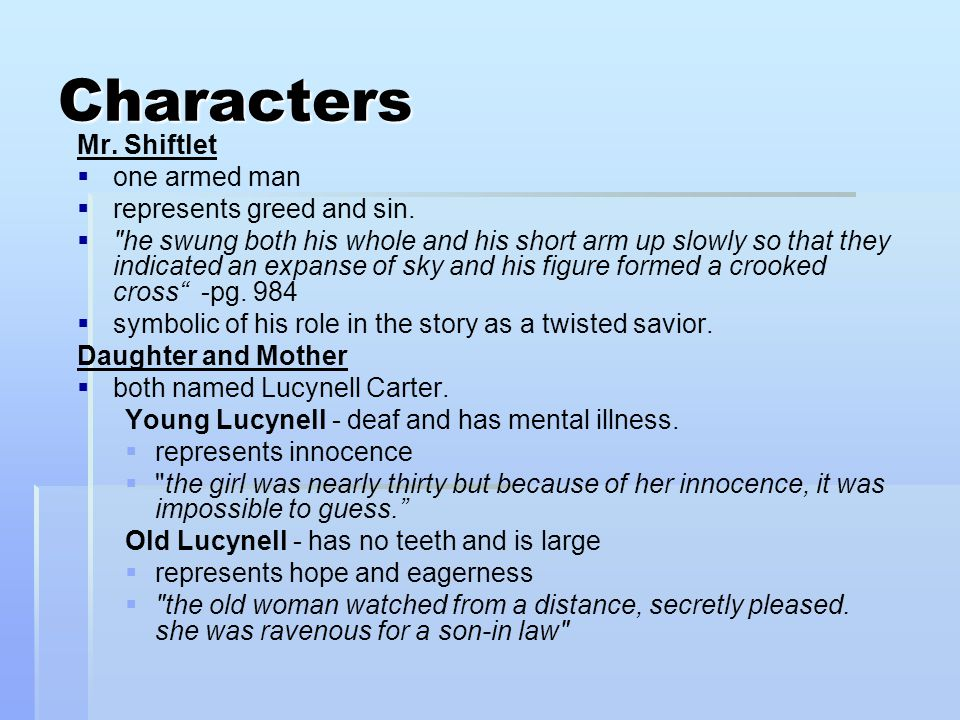 Characters Mr. Shiftlet one armed man represents greed and sin.