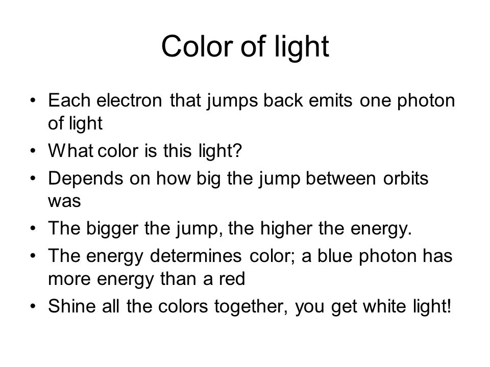 Color of light Each electron that jumps back emits one photon of light