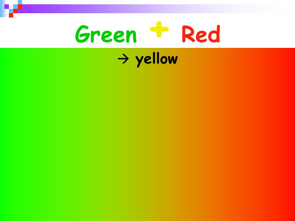 Green + Red  yellow