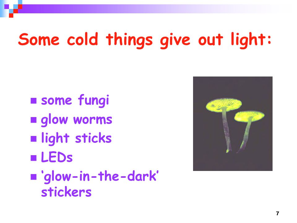Some cold things give out light: