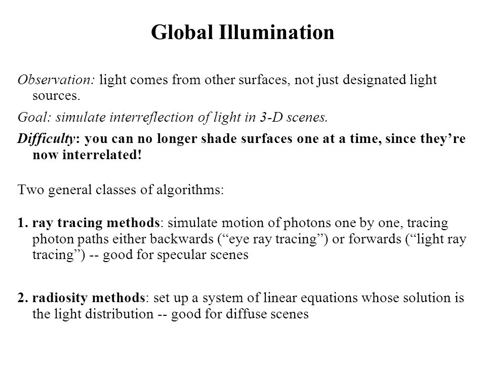 Global Illumination Observation: light comes from other surfaces, not just designated light sources.