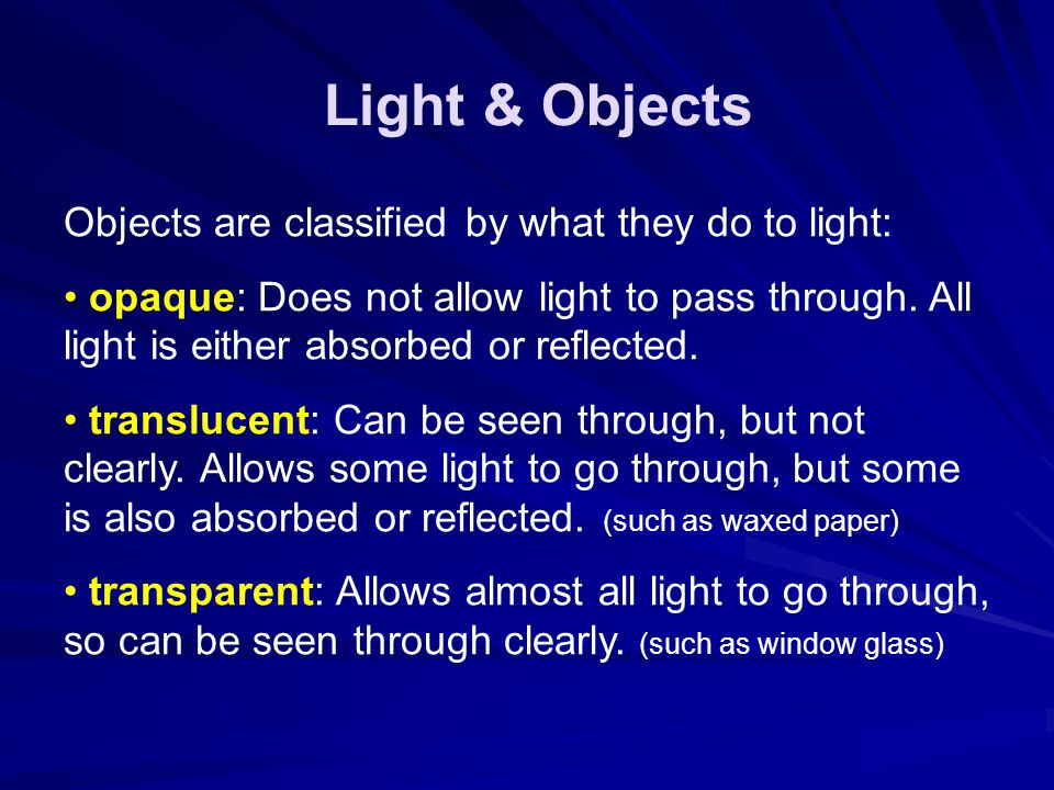 Light & Objects Objects are classified by what they do to light: