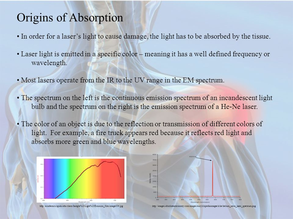 Origins of Absorption In order for a laser's light to cause damage, the light has to be absorbed by the tissue.