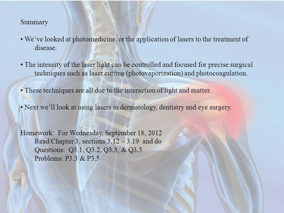 Summary We've looked at photomedicine, or the application of lasers to the treatment of disease.