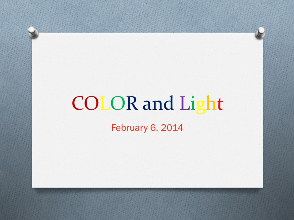 COLOR and Light February 6, 2014