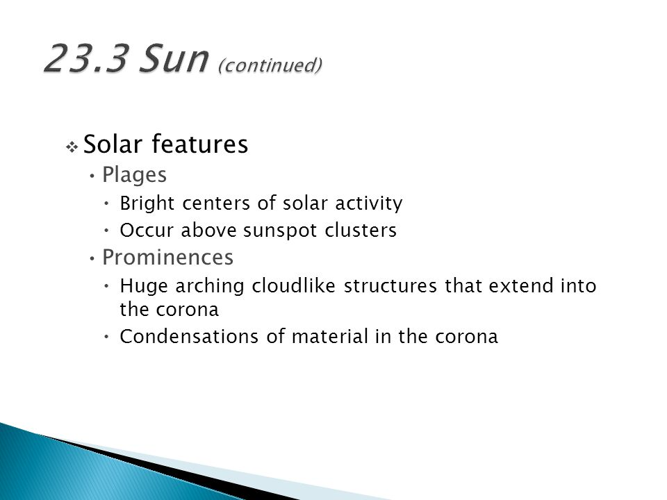 23.3 Sun (continued) Solar features Plages Prominences