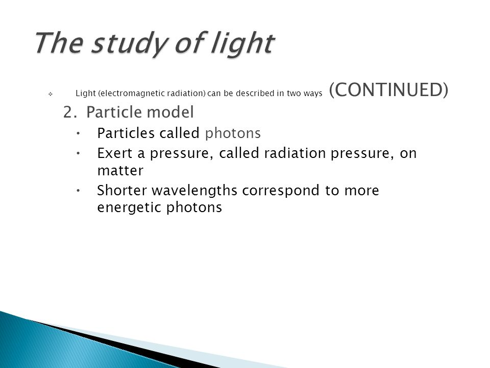 The study of light Particle model Particles called photons