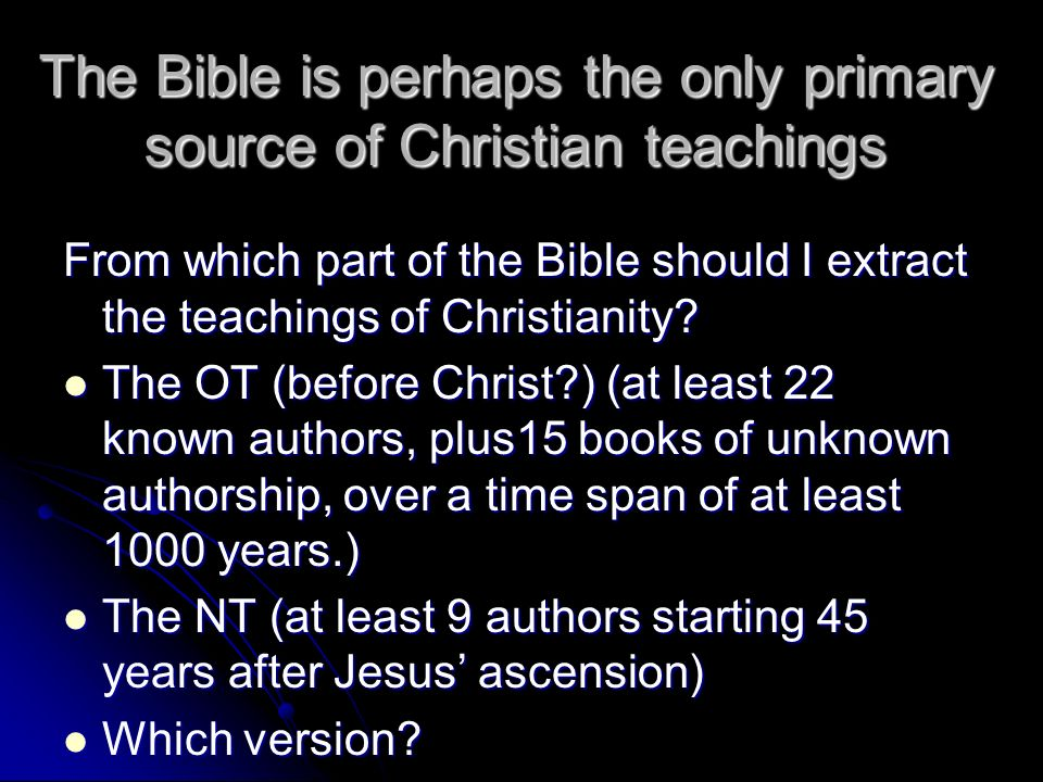 The Bible is perhaps the only primary source of Christian teachings