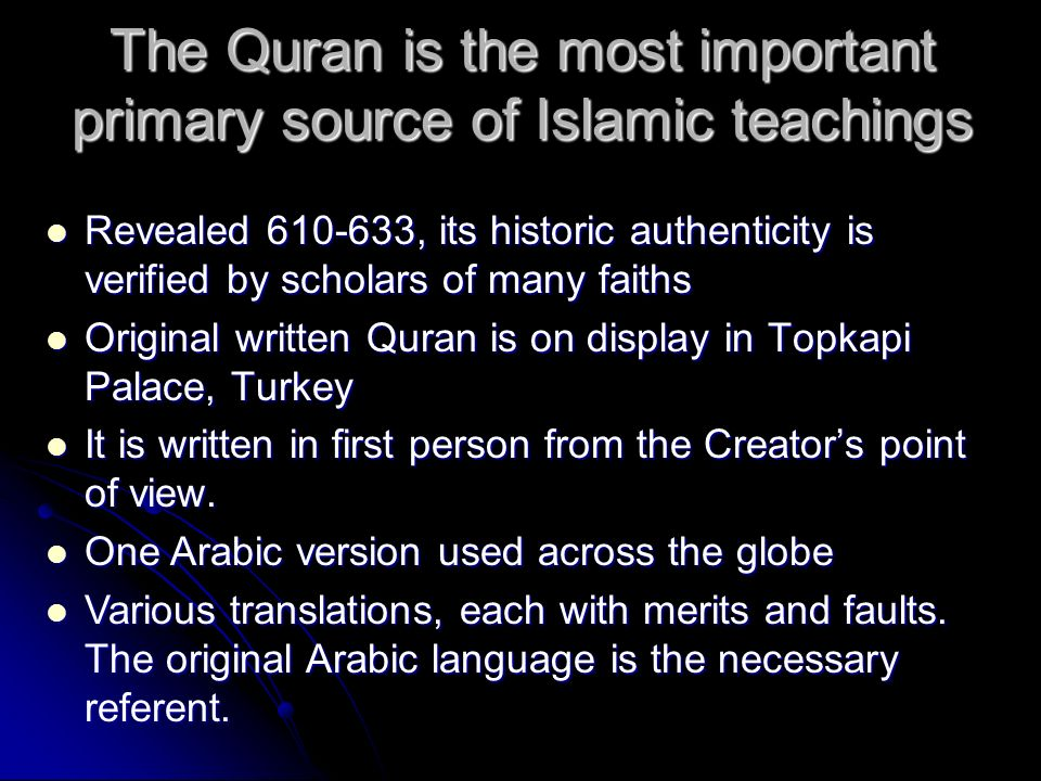 The Quran is the most important primary source of Islamic teachings