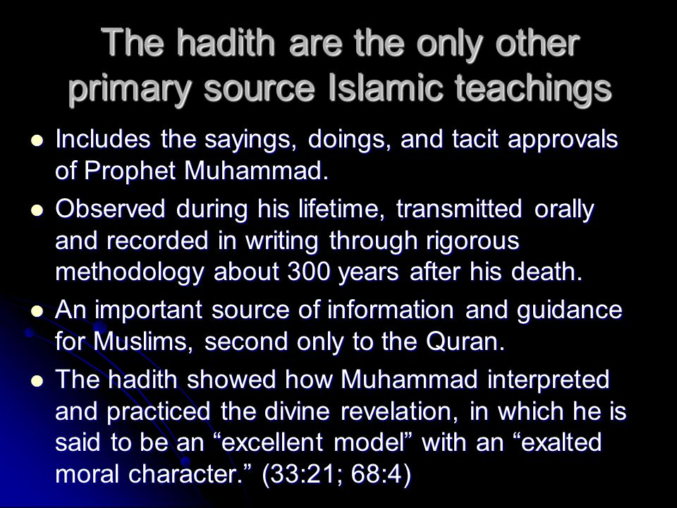 The hadith are the only other primary source Islamic teachings