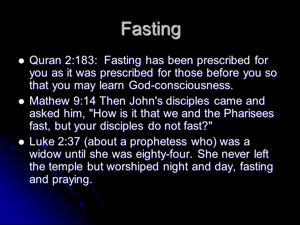 Fasting Quran 2:183: Fasting has been prescribed for you as it was prescribed for those before you so that you may learn God-consciousness.
