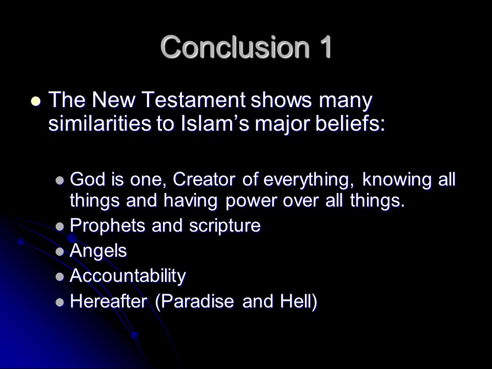 Conclusion 1 The New Testament shows many similarities to Islam's major beliefs: