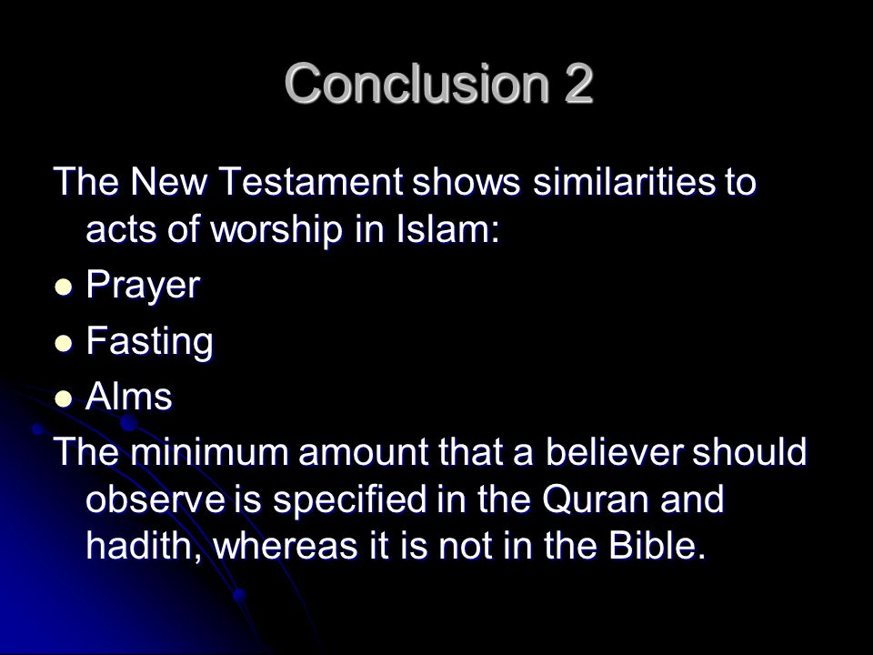 Conclusion 2 The New Testament shows similarities to acts of worship in Islam: Prayer. Fasting. Alms.