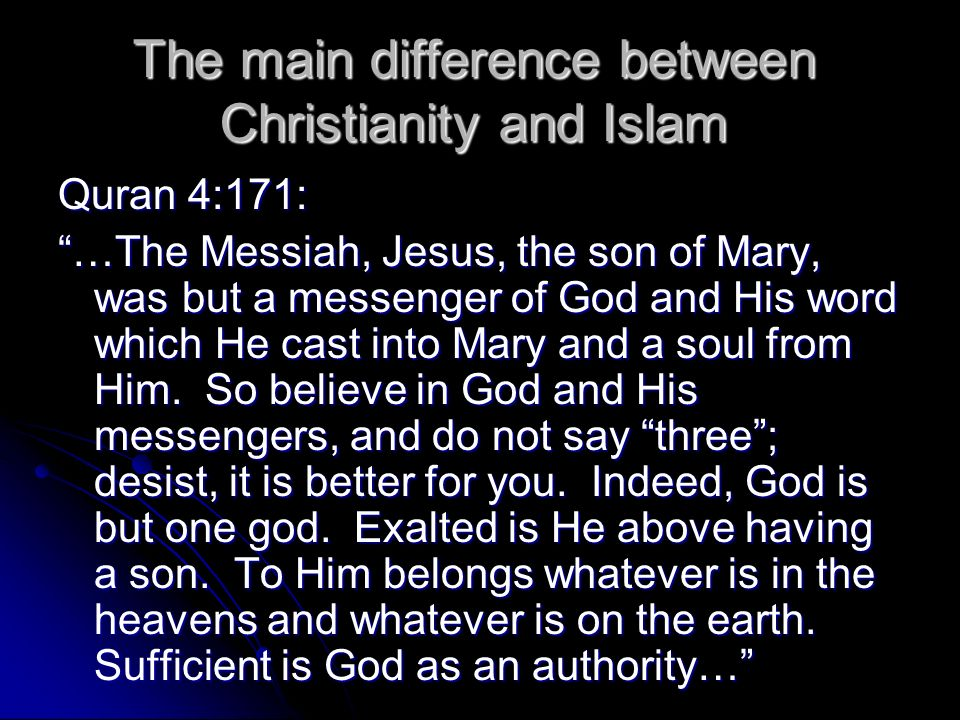 The main difference between Christianity and Islam