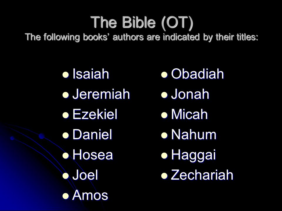 The Bible (OT) The following books' authors are indicated by their titles:
