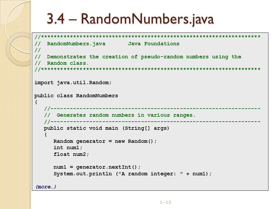 3.4 – RandomNumbers.java //******************************************************************** // RandomNumbers.java Java Foundations.