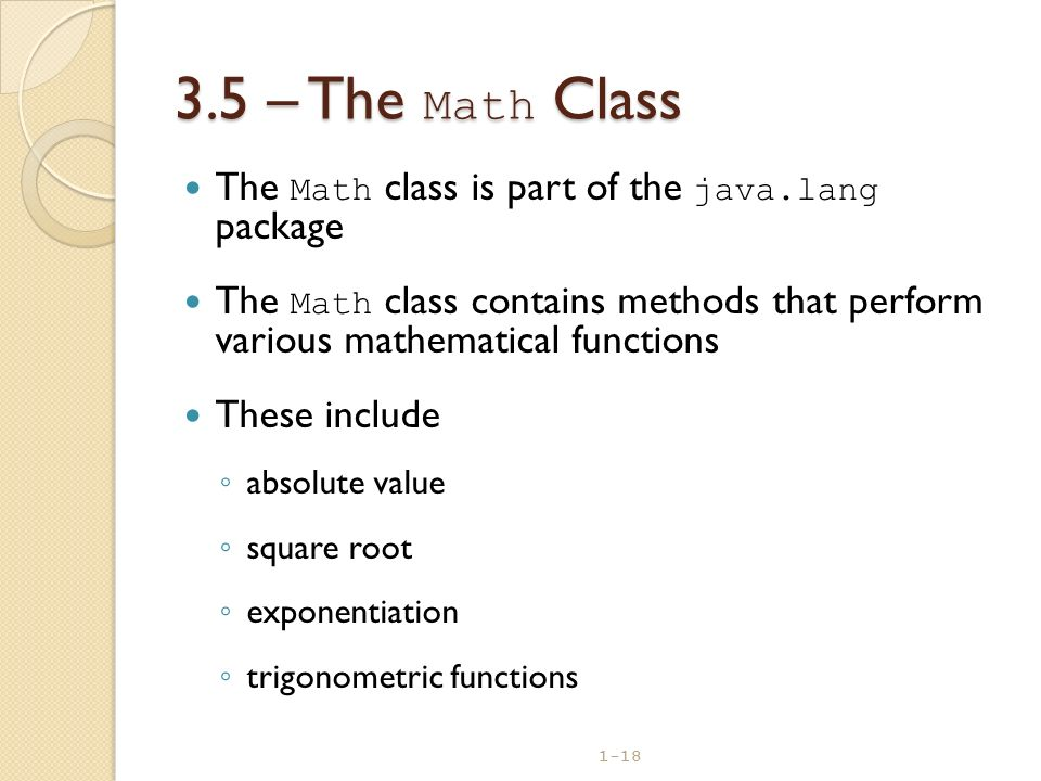 3.5 – The Math Class The Math class is part of the java.lang package