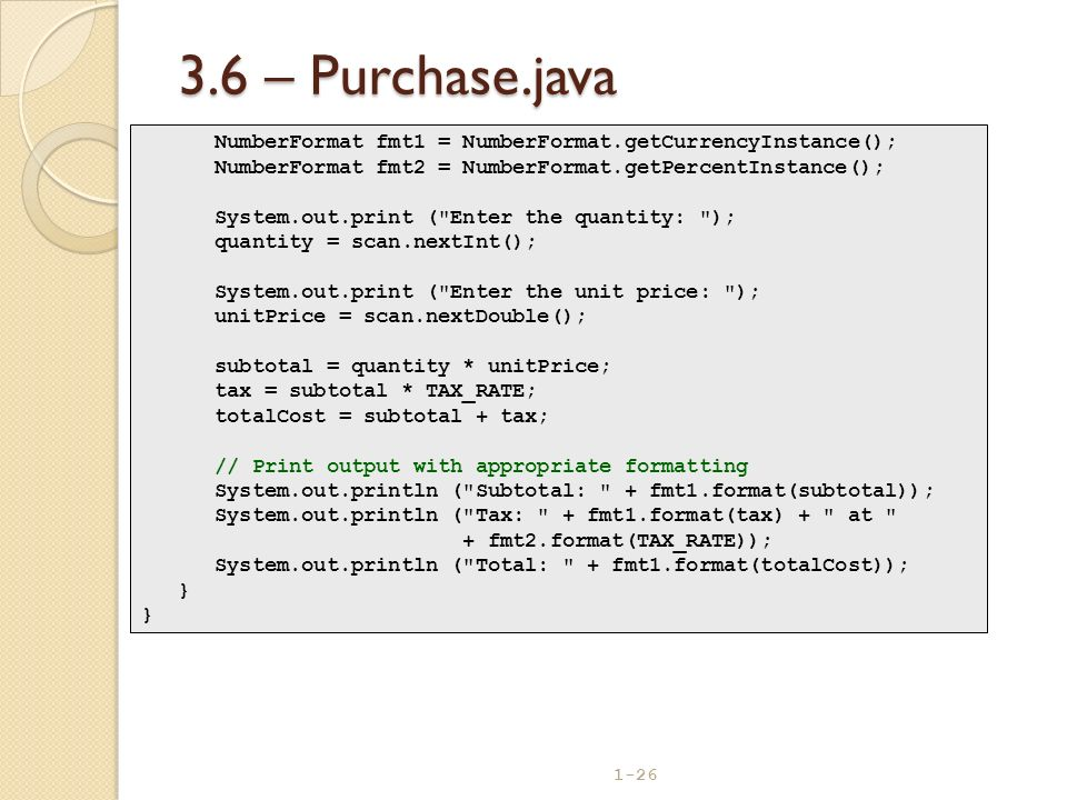 3.6 – Purchase.java NumberFormat fmt1 = NumberFormat.getCurrencyInstance(); NumberFormat fmt2 = NumberFormat.getPercentInstance();