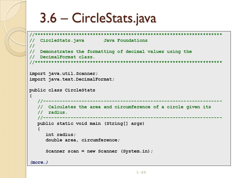 3.6 – CircleStats.java //******************************************************************** // CircleStats.java Java Foundations.