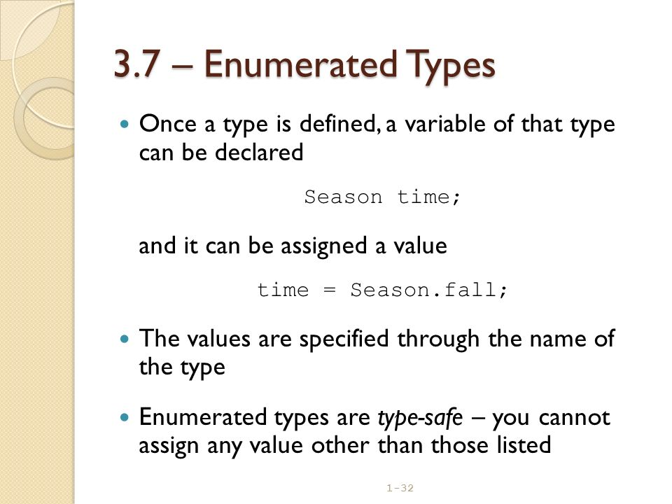3.7 – Enumerated Types Once a type is defined, a variable of that type can be declared. Season time;