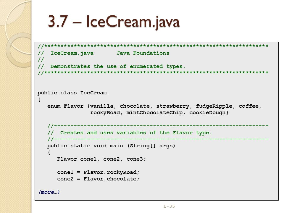 3.7 – IceCream.java //******************************************************************** // IceCream.java Java Foundations.