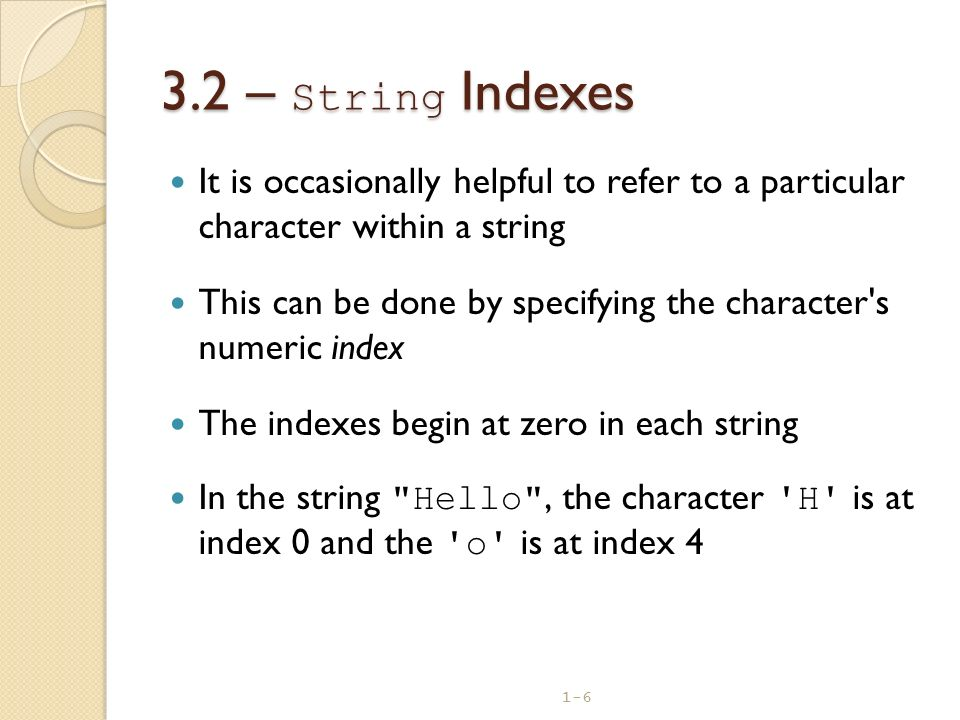 3.2 – String Indexes It is occasionally helpful to refer to a particular character within a string.