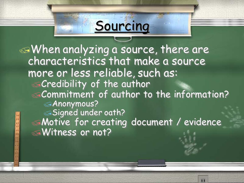 Sourcing When analyzing a source, there are characteristics that make a source more or less reliable, such as:
