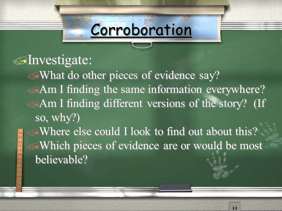 Corroboration Investigate: What do other pieces of evidence say