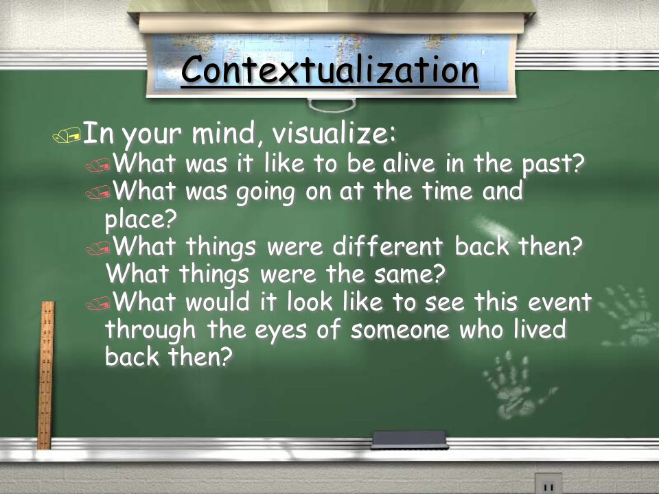 Contextualization In your mind, visualize: