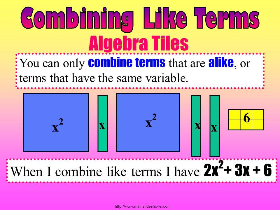 Algebra Tiles Combining Like Terms 6 x2 x x x2 x