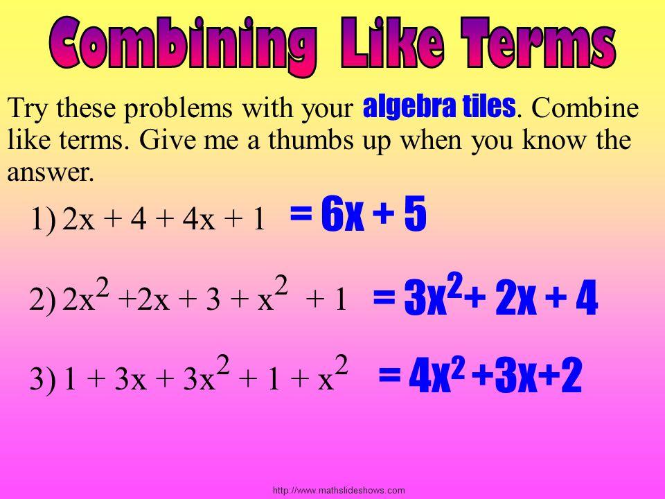 = 6x + 5 = 3x2+ 2x + 4 = 4x2 +3x+2 Combining Like Terms