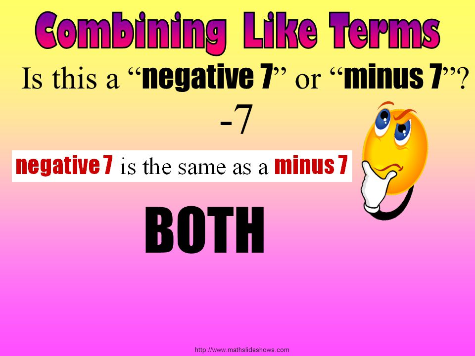 Combining Like Terms Is this a negative 7 or minus 7 -7 BOTH