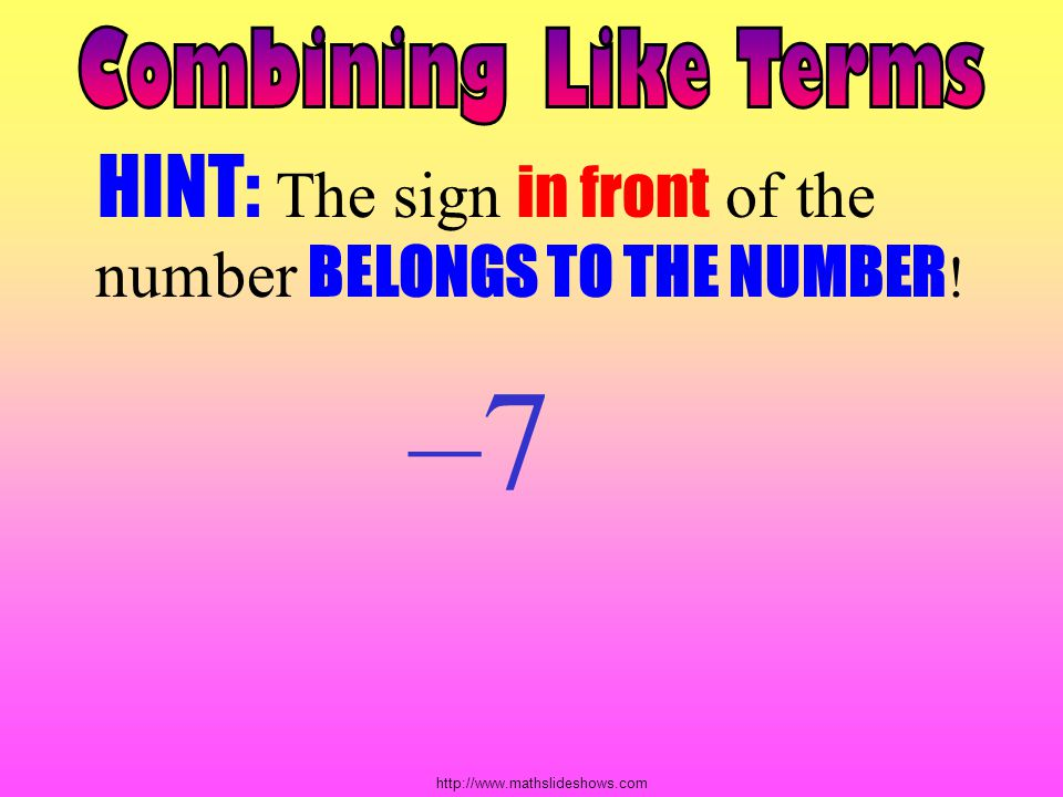 –7 HINT: The sign in front of the number BELONGS TO THE NUMBER!