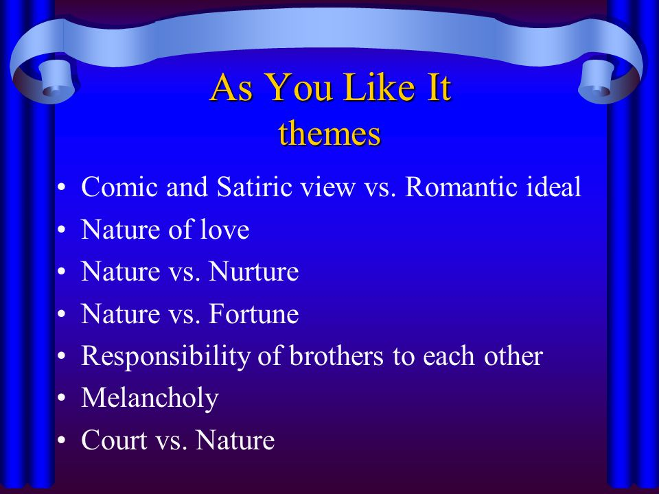 As You Like It themes Comic and Satiric view vs. Romantic ideal