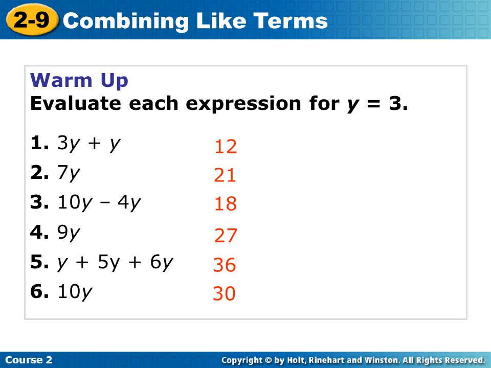 2-9 Combining Like Terms Warm Up Evaluate each expression for y = 3.